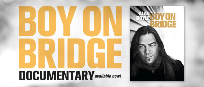 Alan Doyle 'Boy On Bridge' documentary available for purchase!